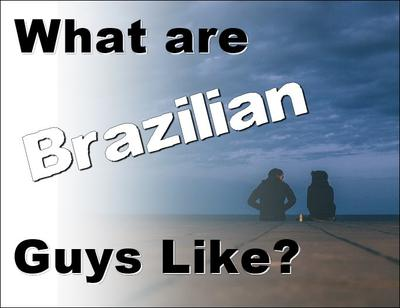 how would you describe the typical brazilian guy